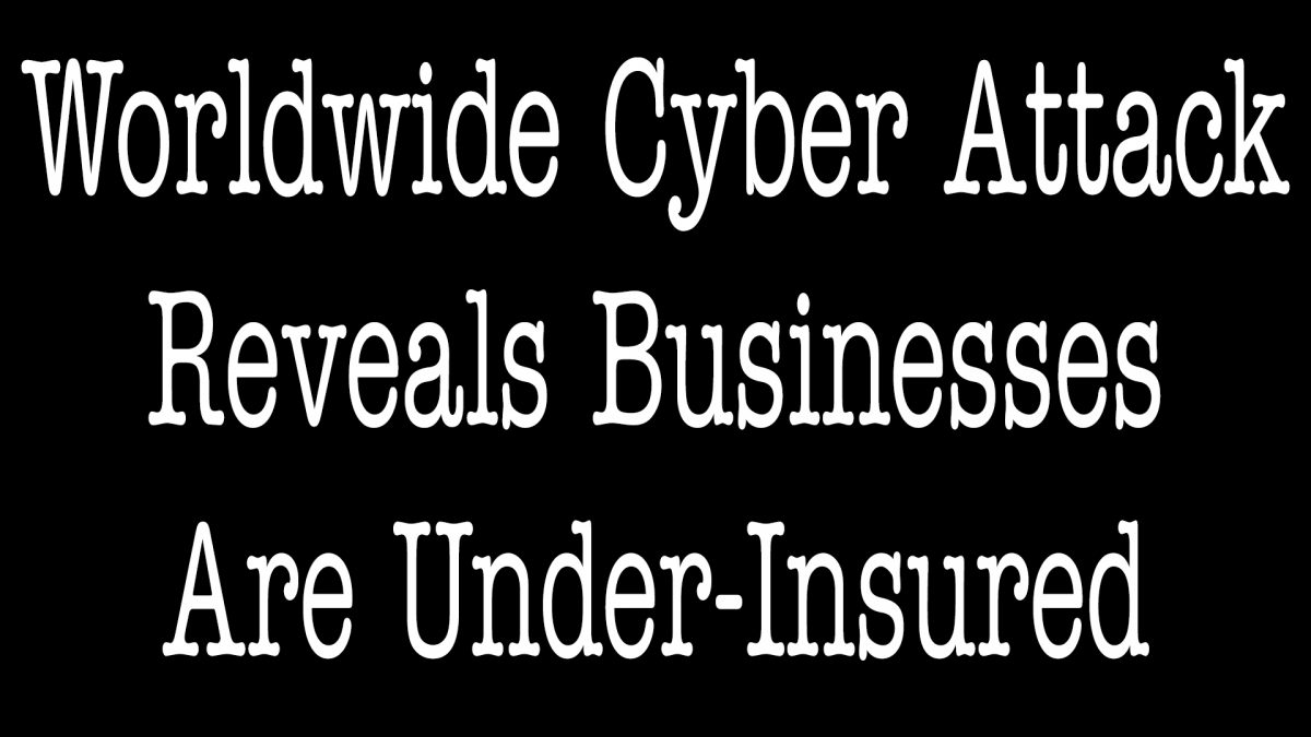 Worldwide Cyber Attack Reveals Businesses Are Under-Insured - ALLCHOICE Insurance - North Carolina