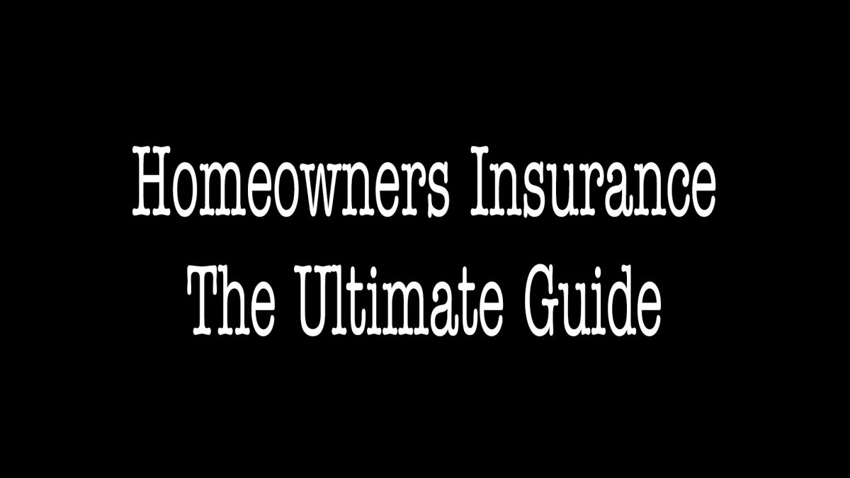 Homeowners Insurance - The Ultimate Guide